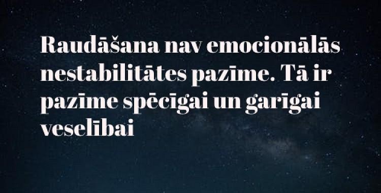Raudāšana nav emocionālās nestabilitātes pazīme. Tā ir pazīme spēcīgai un garīgai veselībai